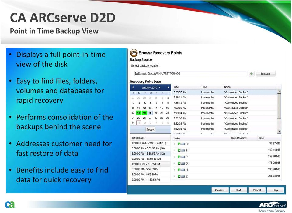 recovery Performs consolidation of the backups behind the scene Addresses