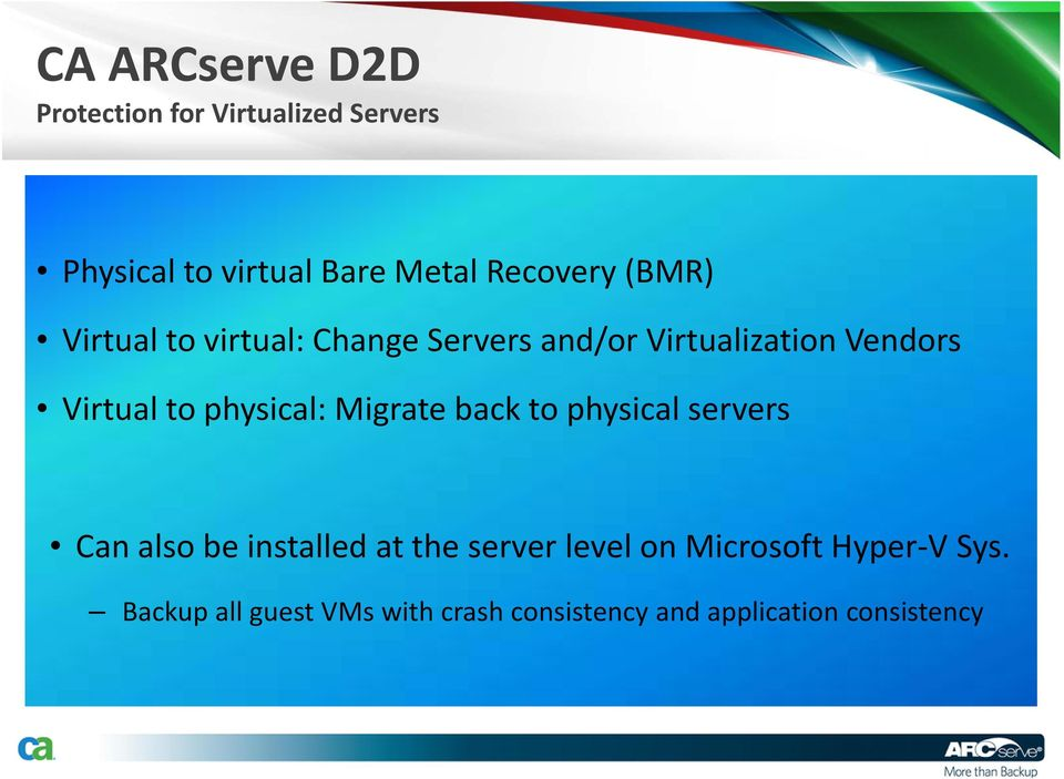 to physical: Migrate back to physical servers Can also be installed at the server level