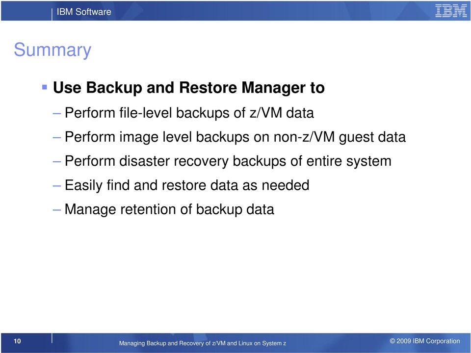 recovery backups of entire system Easily find and restore data as needed