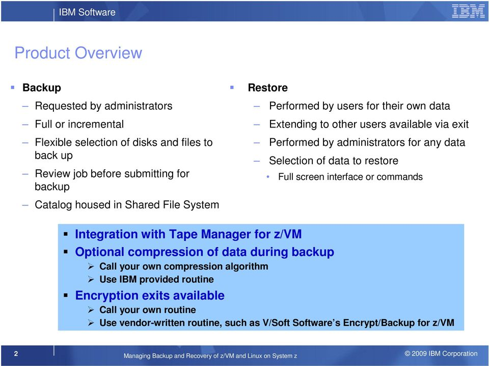 Catalog housed in Shared File System Integration with Tape Manager for z/vm Optional compression of data during backup Call your own compression algorithm Use IBM provided routine