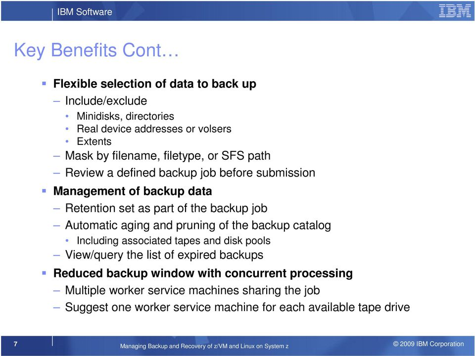 pruning of the backup catalog Including associated tapes and disk pools View/query the list of expired backups Reduced backup window with concurrent processing