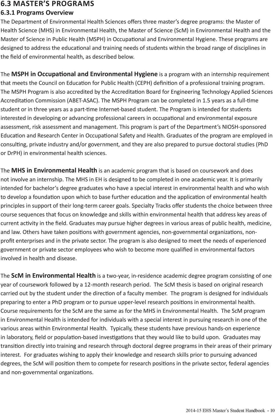 These programs are designed to address the educational and training needs of students within the broad range of disciplines in the field of environmental health, as described below.