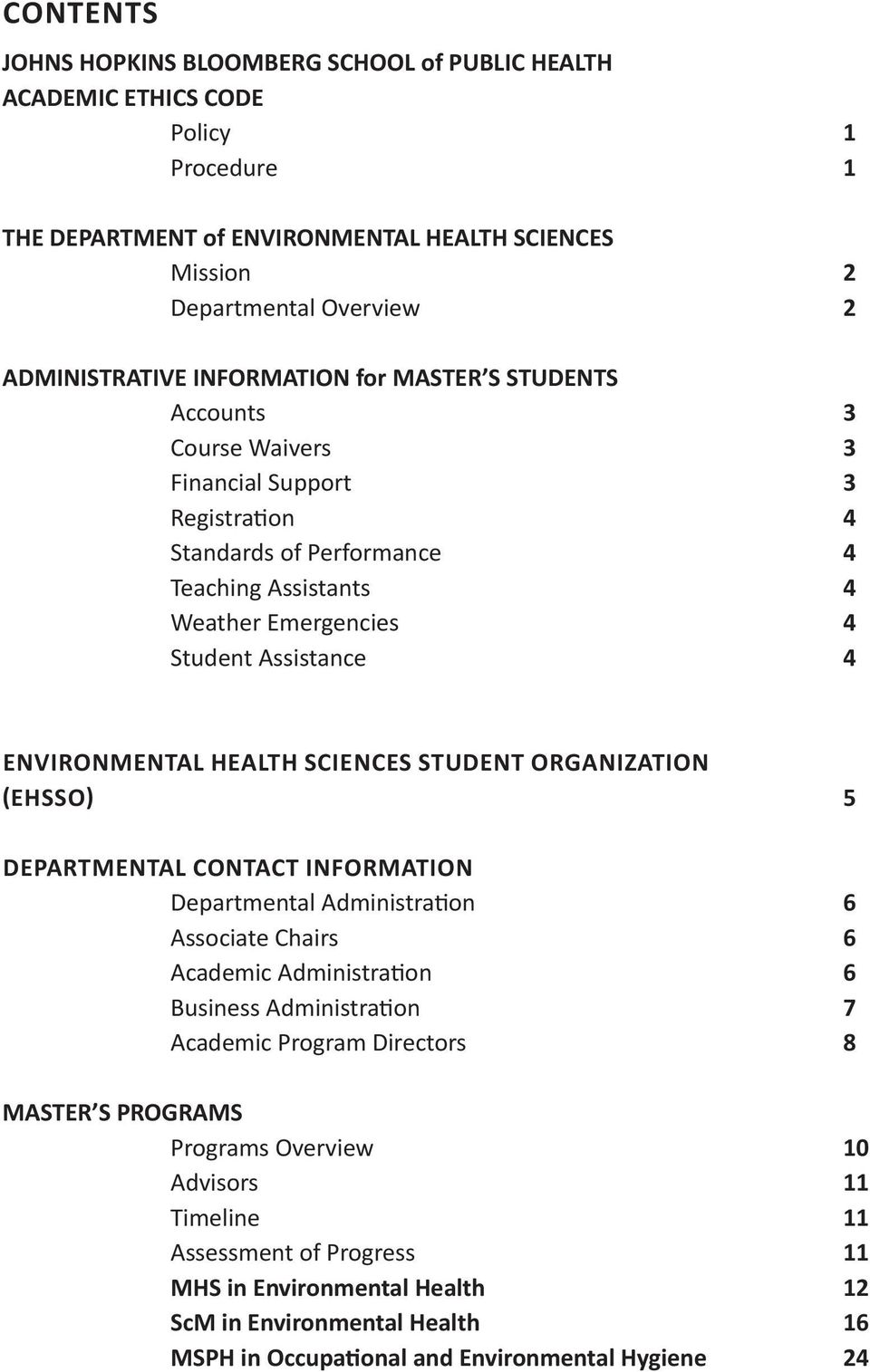 ENVIRONMENTAL HEALTH SCIENCES STUDENT ORGANIZATION (EHSSO) 5 DEPARTMENTAL CONTACT INFORMATION Departmental Administration 6 Associate Chairs 6 Academic Administration 6 Business Administration 7