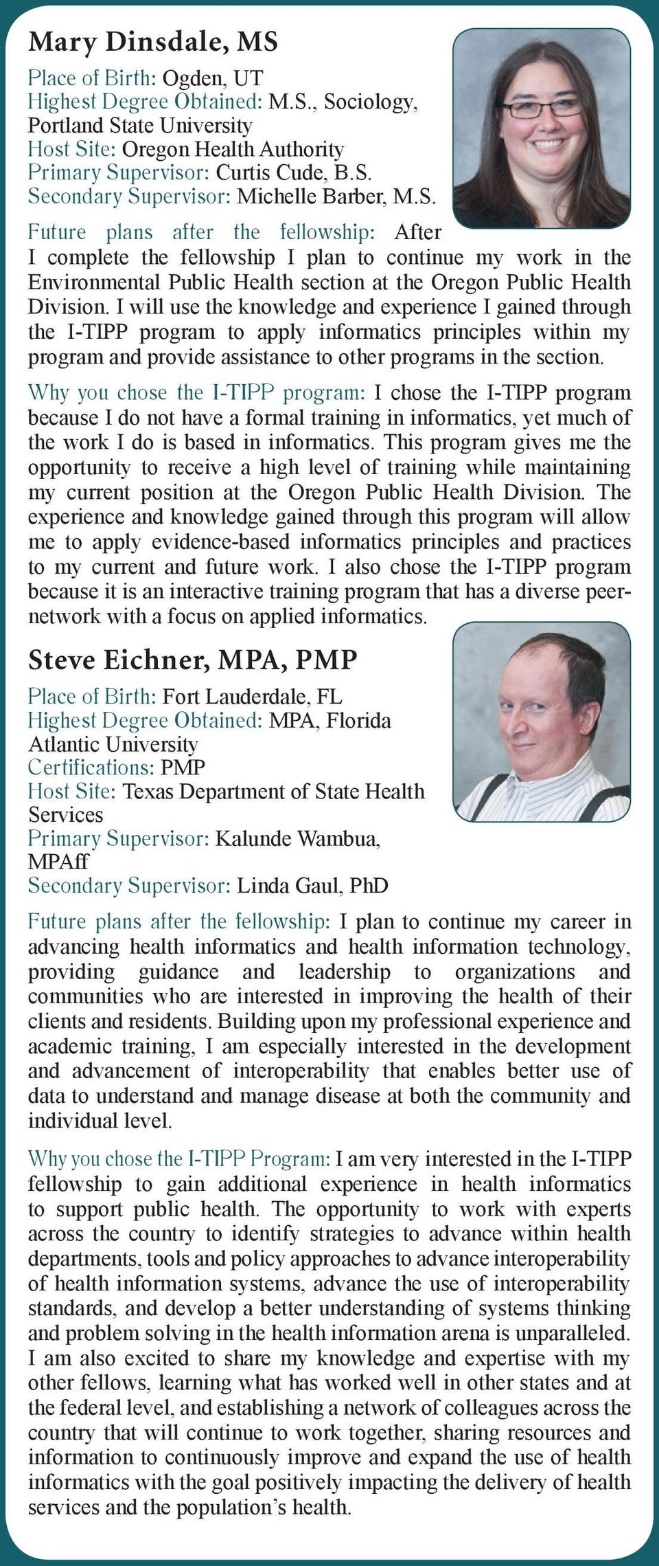 I will use the knowledge and experience I gained through the I-TIPP program to apply informatics principles within my program and provide assistance to other programs in the section.