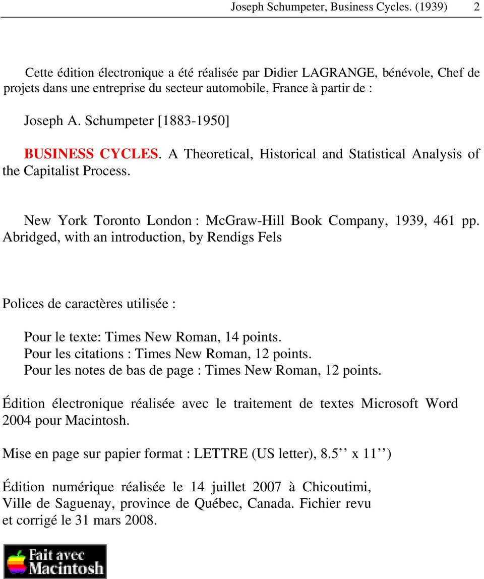 Schumpeter [1883-1950] BUSINESS CYCLES. A Theoretical, Historical and Statistical Analysis of the Capitalist Process. New York Toronto London : McGraw-Hill Book Company, 1939, 461 pp.