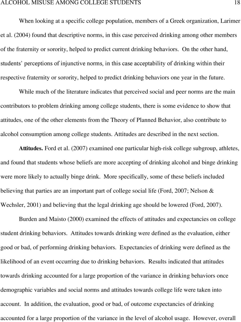 On the other hand, students perceptions of injunctive norms, in this case acceptability of drinking within their respective fraternity or sorority, helped to predict drinking behaviors one year in