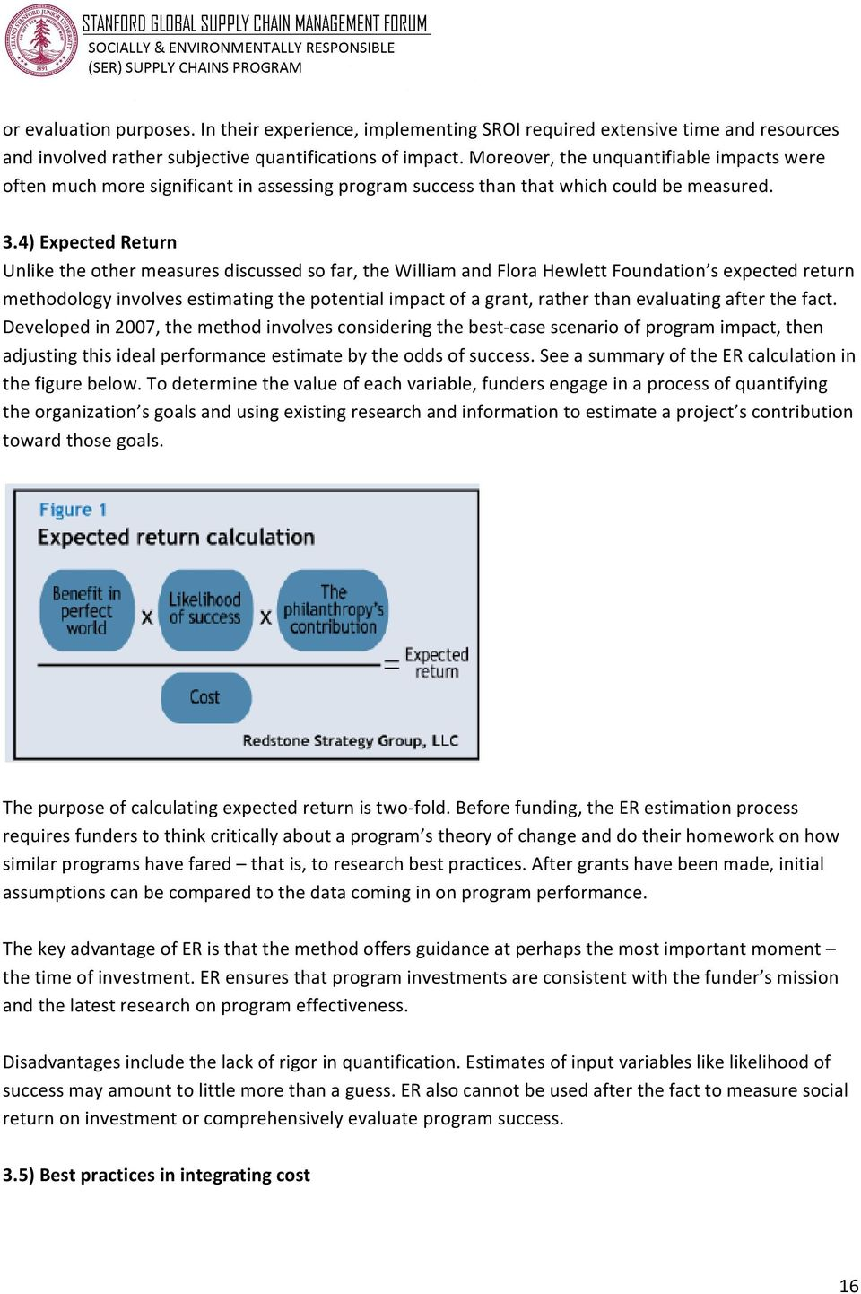 4) Expected Return Unlike the other measures discussed so far, the William and Flora Hewlett Foundation s expected return methodology involves estimating the potential impact of a grant, rather than