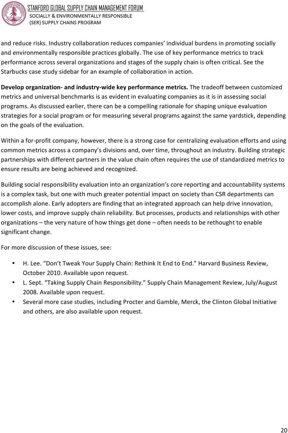 See the Starbucks case study sidebar for an example of collaboration in action. Develop organization- and industry- wide key performance metrics.