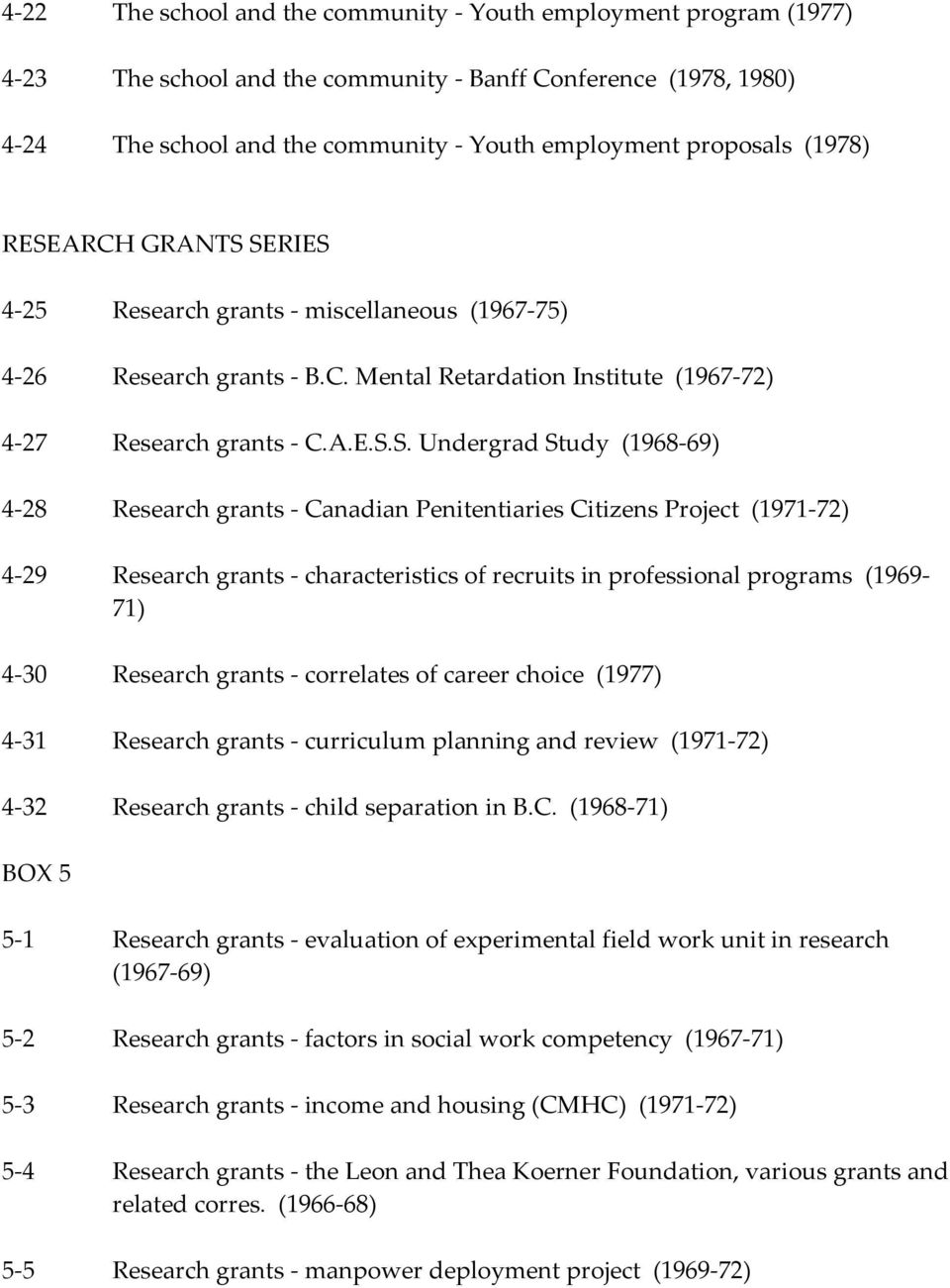 Research grants Canadian Penitentiaries Citizens Project (1971 72) 4 29 Research grants characteristics of recruits in professional programs (1969 71) 4 30 Research grants correlates of career choice
