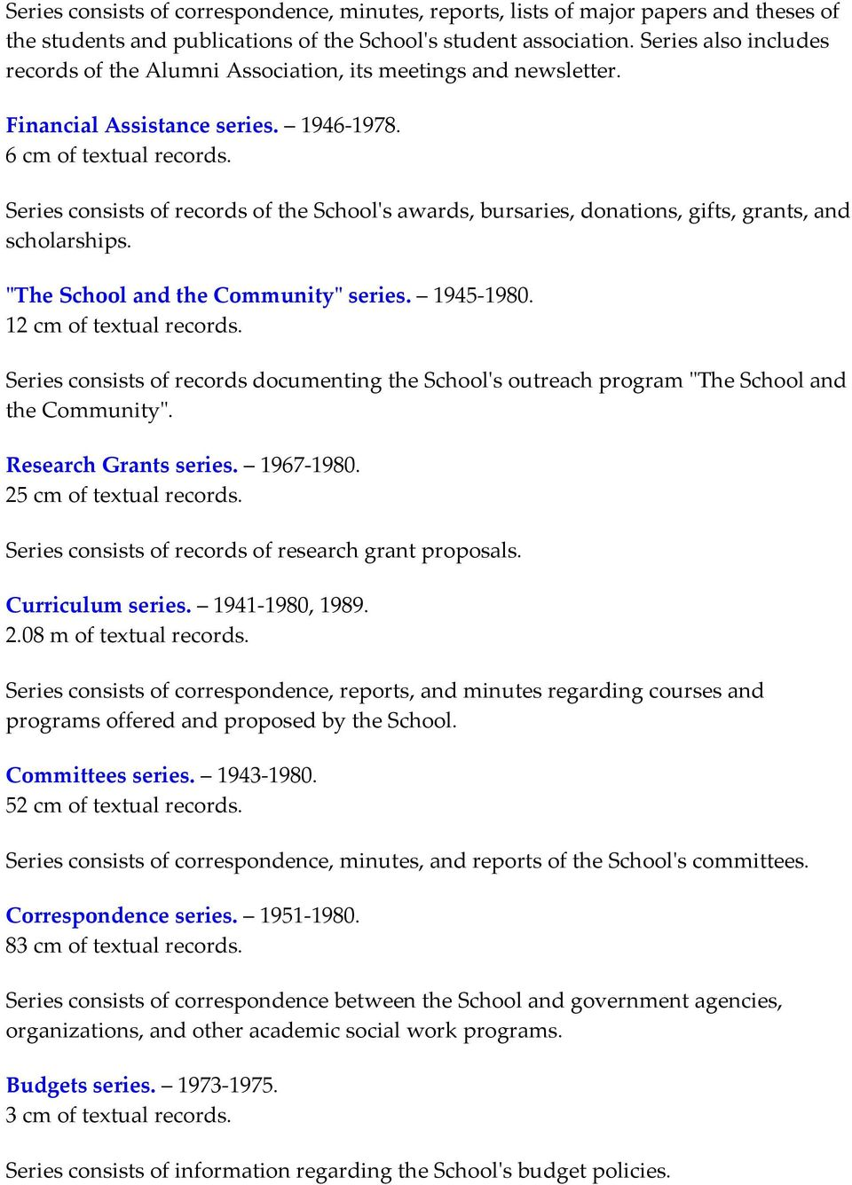 Series consists of records of the Schoolʹs awards, bursaries, donations, gifts, grants, and scholarships. ʺThe School and the Communityʺ series. 1945 1980. 12 cm of textual records.