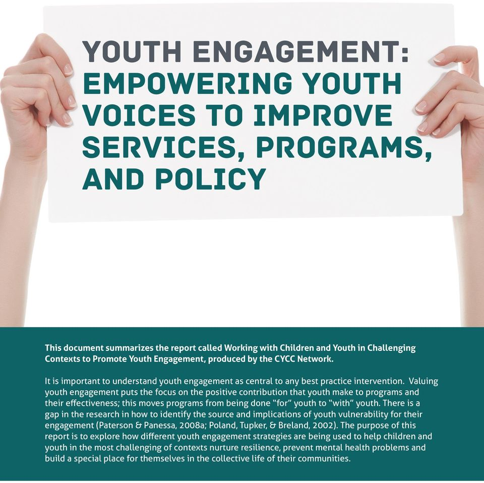 Valuing youth engagement puts the focus on the positive contribution that youth make to programs and their effectiveness; this moves programs from being done for youth to with youth.