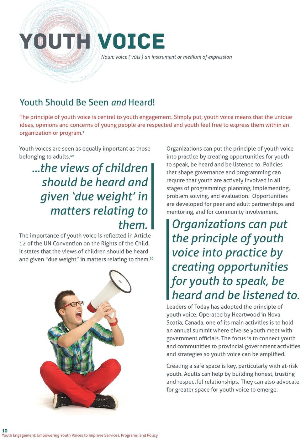 7 Youth voices are seen as equally important as those belonging to adults. 19...the views of children should be heard and given due weight in matters relating to them.