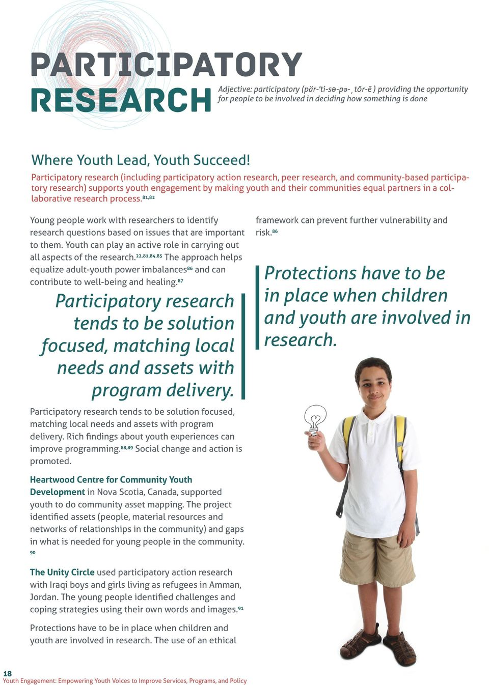 partners in a collaborative research process. 81,82 Young people work with researchers to identify research questions based on issues that are important to them.