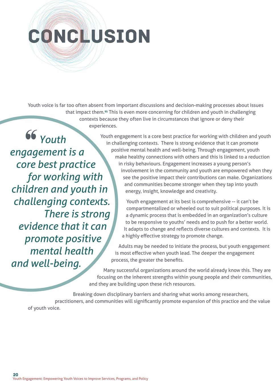 Youth engagement is a core best practice for working with children and youth in challenging contexts. There is strong evidence that it can promote positive mental health and well-being.