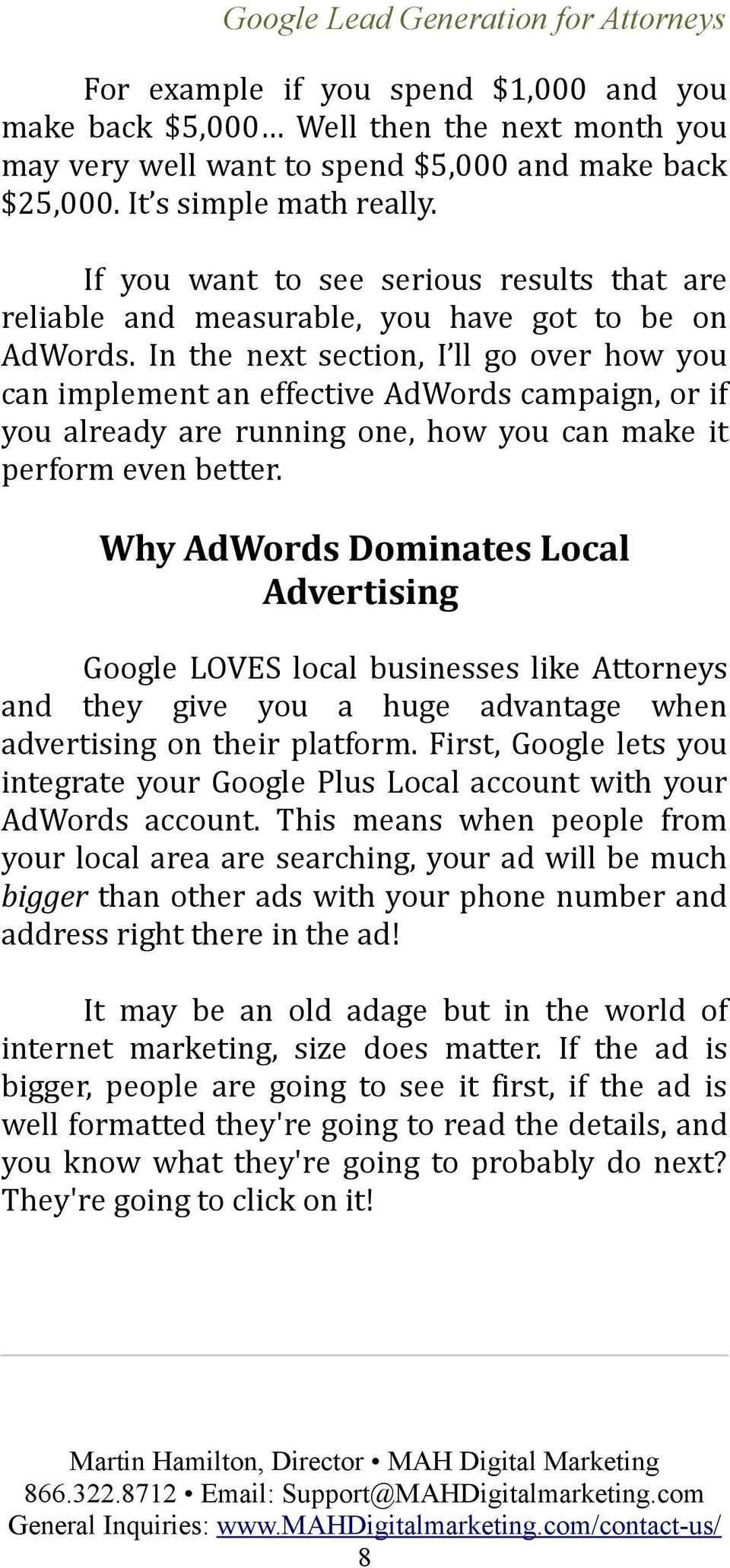 In the next section, I ll go over how you can implement an effective AdWords campaign, or if you already are running one, how you can make it perform even better.