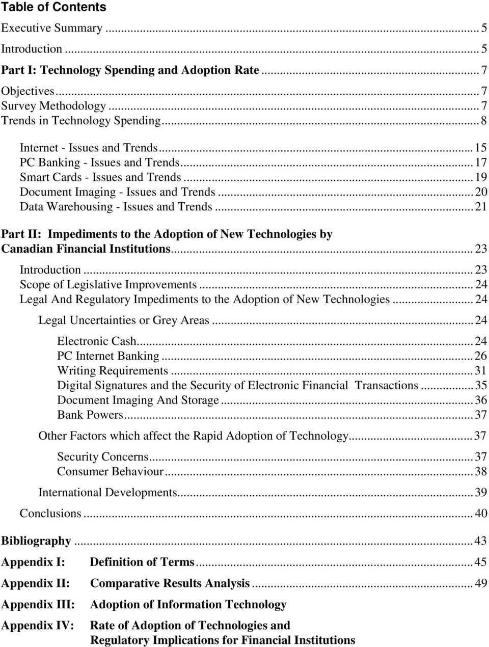 ..21 Part II: Impediments to the Adoption of New Technologies by Canadian Financial Institutions... 23 Introduction... 23 Scope of Legislative Improvements.
