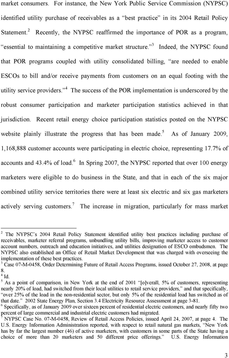 3 Indeed, the NYPSC found that POR programs coupled with utility consolidated billing, are needed to enable ESCOs to bill and/or receive payments from customers on an equal footing with the utility