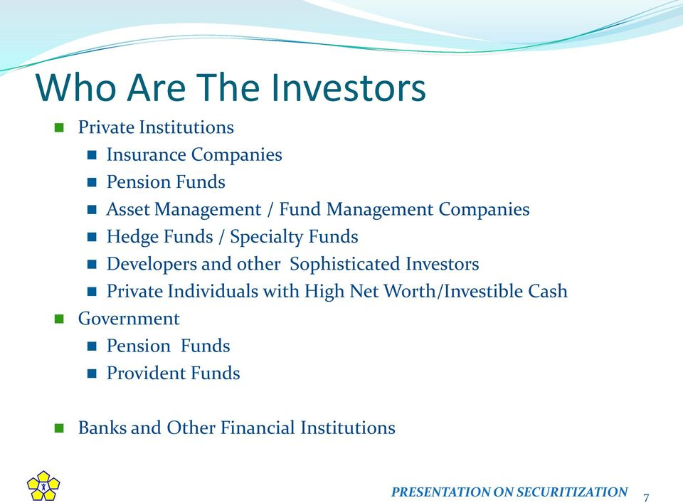 Companies Hedge Funds / Specialty Funds Developers and other Sophisticated Investors