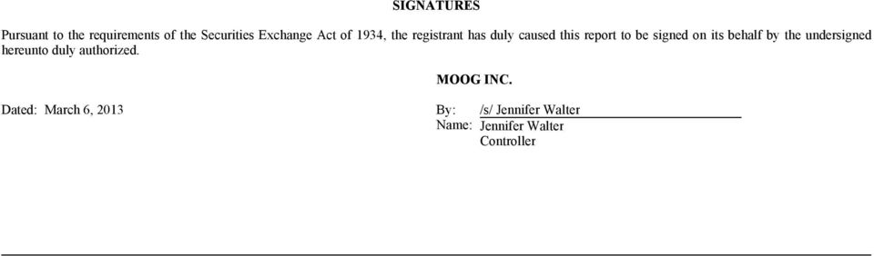 its behalf by the undersigned hereunto duly authorized. MOOG INC.