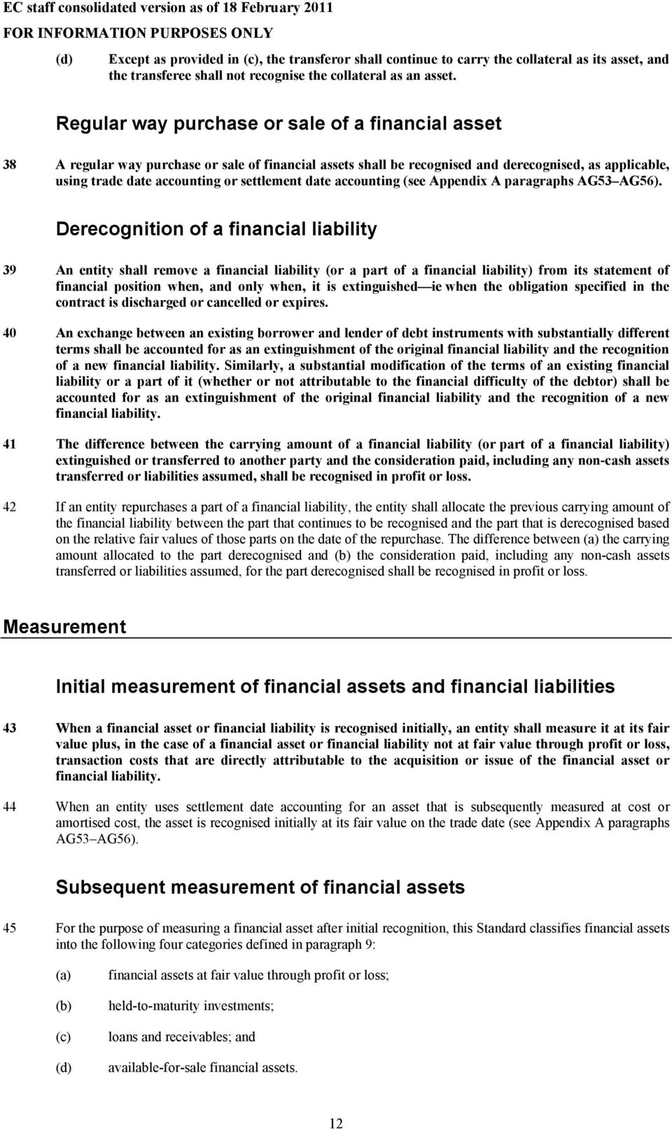 Regular way purchase or sale of a financial asset 38 A regular way purchase or sale of financial assets shall be recognised and derecognised, as applicable, using trade date accounting or settlement