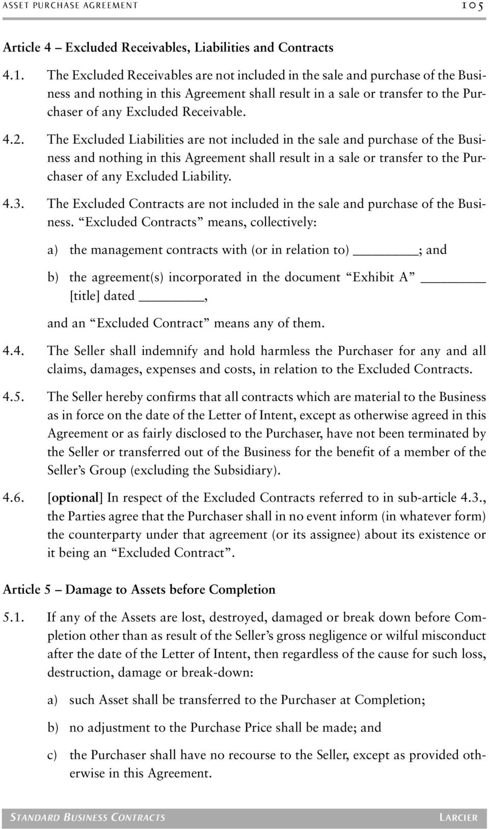 The Excluded Receivables are not included in the sale and purchase of the Business and nothing in this Agreement shall result in a sale or transfer to the Purchaser of any Excluded Receivable. 4.2.