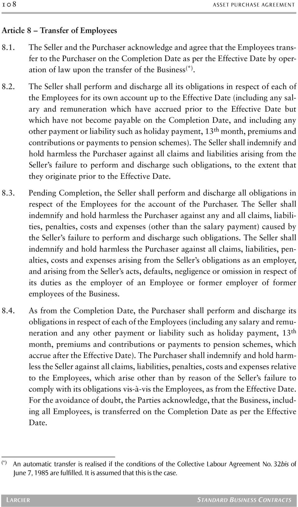The Seller shall perform and discharge all its obligations in respect of each of the Employees for its own account up to the Effective Date (including any salary and remuneration which have accrued