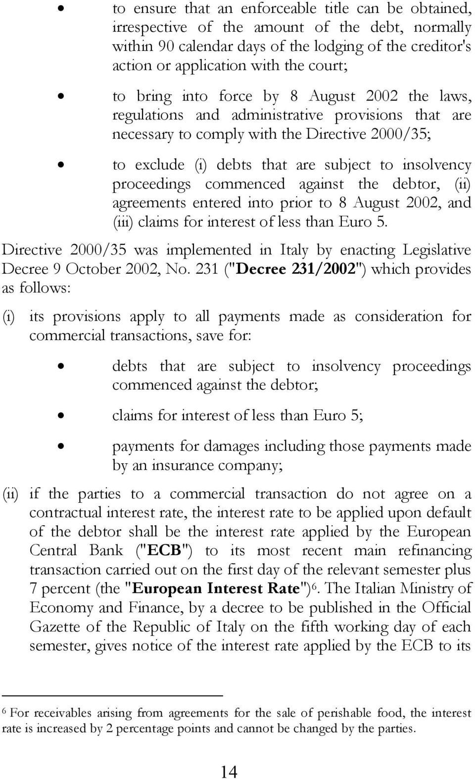 proceedings commenced against the debtor, (ii) agreements entered into prior to 8 August 2002, and (iii) claims for interest of less than Euro 5.