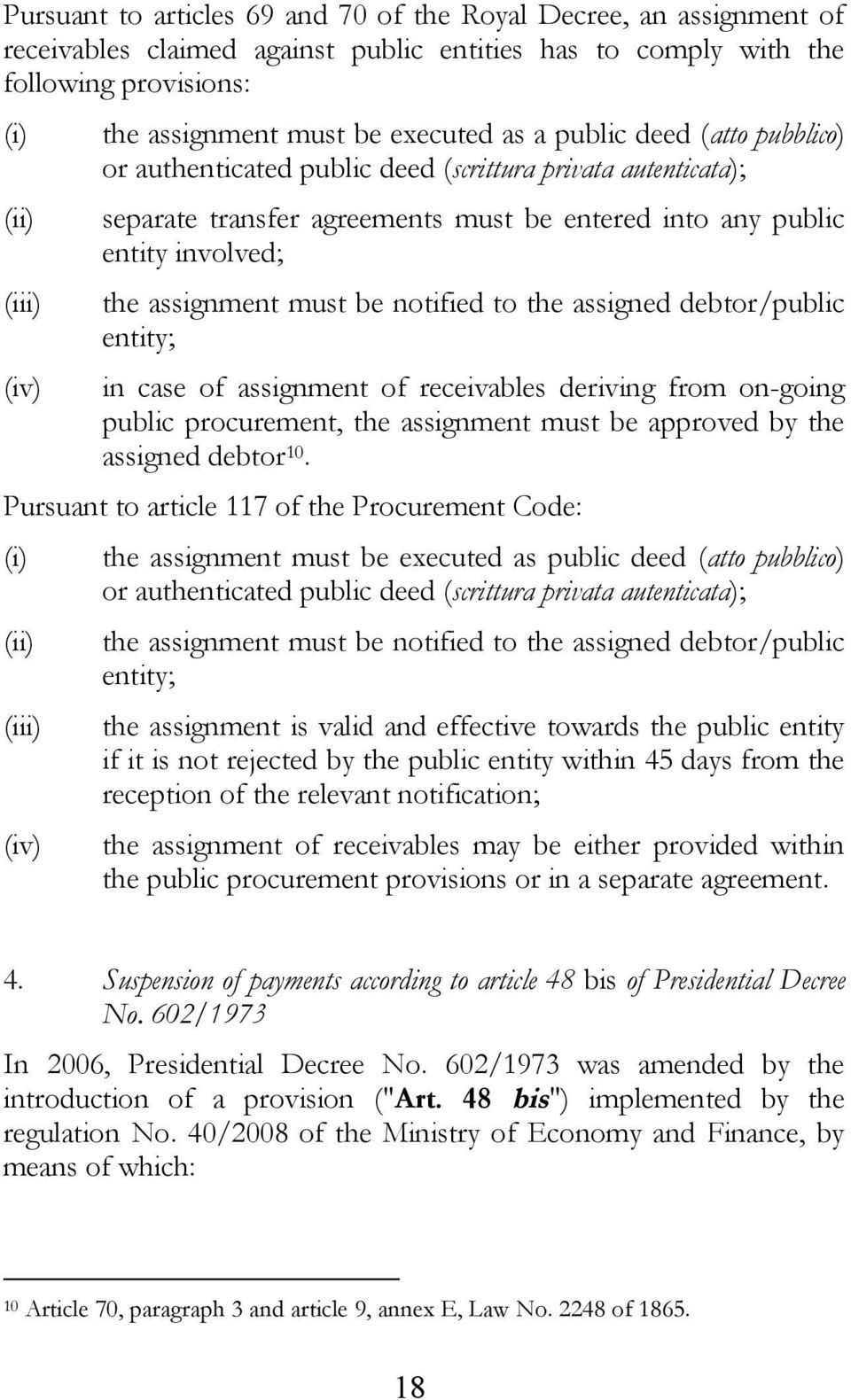 must be notified to the assigned debtor/public entity; in case of assignment of receivables deriving from on-going public procurement, the assignment must be approved by the assigned debtor 10.