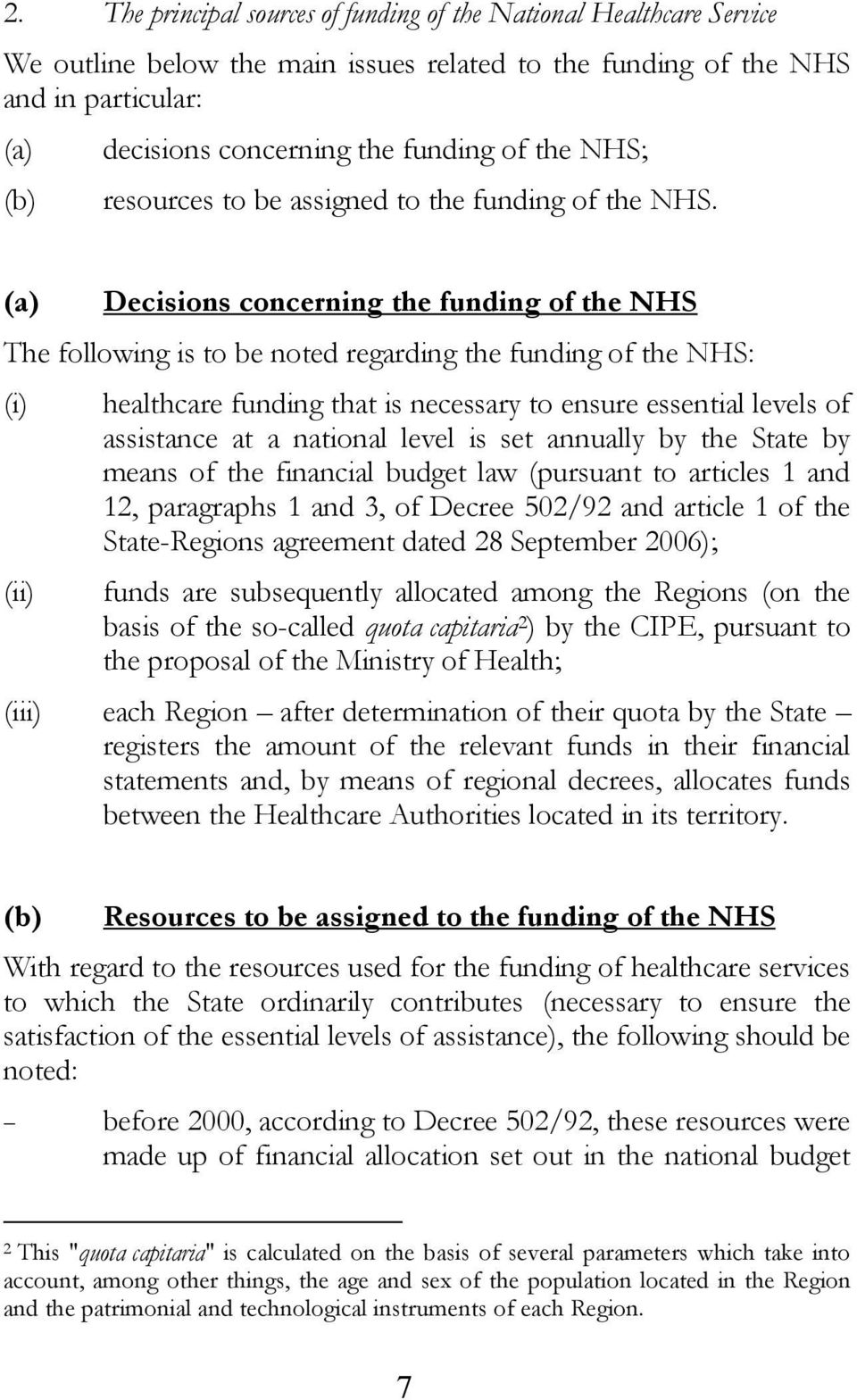 (a) Decisions concerning the funding of the NHS The following is to be noted regarding the funding of the NHS: (i) (ii) healthcare funding that is necessary to ensure essential levels of assistance