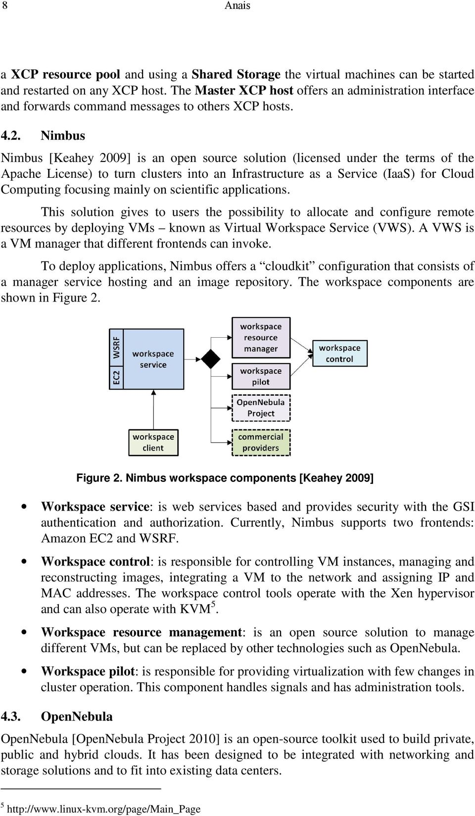 Nimbus Nimbus [Keahey 2009] is an open source solution (licensed under the terms of the Apache License) to turn clusters into an Infrastructure as a Service (IaaS) for Cloud Computing focusing mainly