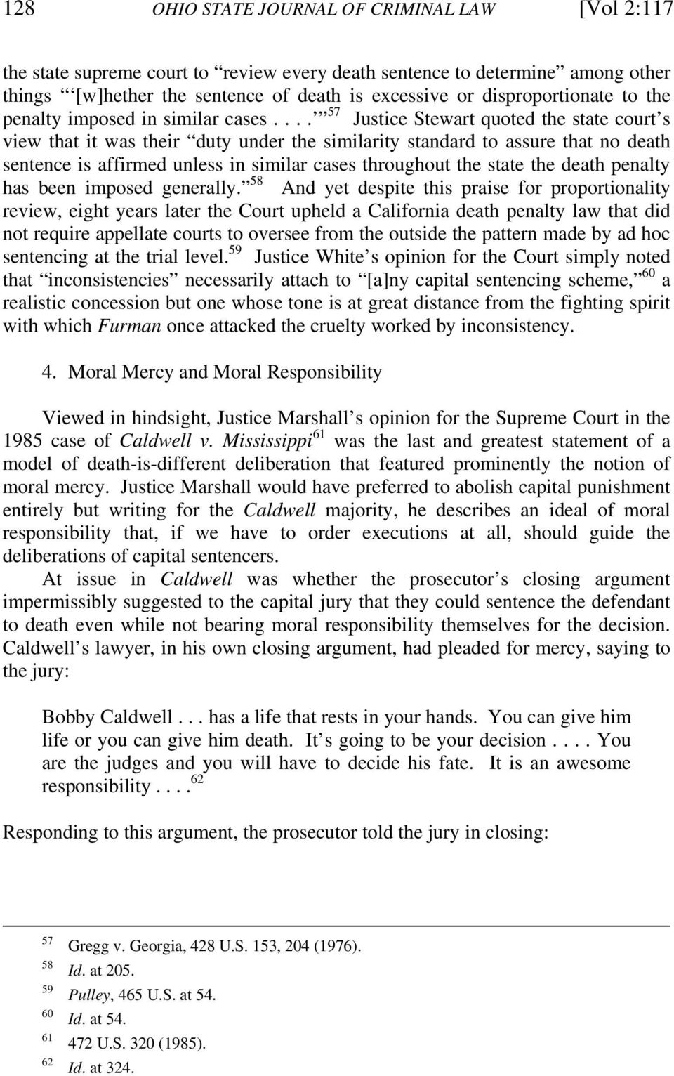 ... 57 Justice Stewart quoted the state court s view that it was their duty under the similarity standard to assure that no death sentence is affirmed unless in similar cases throughout the state the