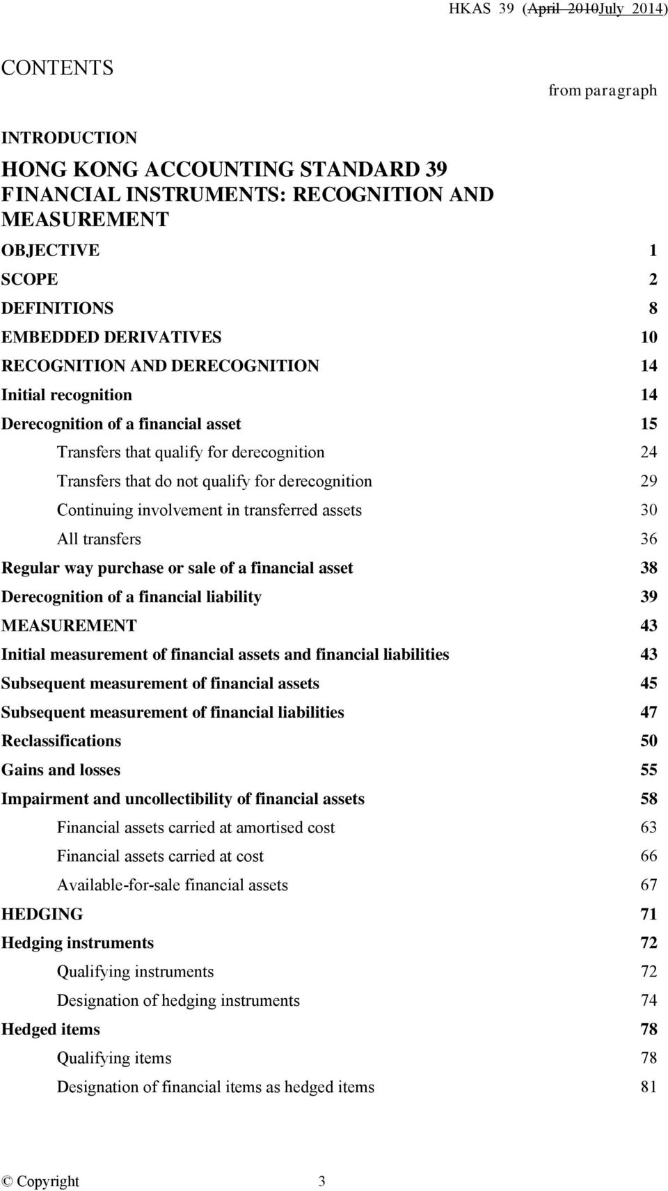 derecognition 29 Continuing involvement in transferred assets 30 All transfers 36 Regular way purchase or sale of a financial asset 38 Derecognition of a financial liability 39 MEASUREMENT 43 Initial