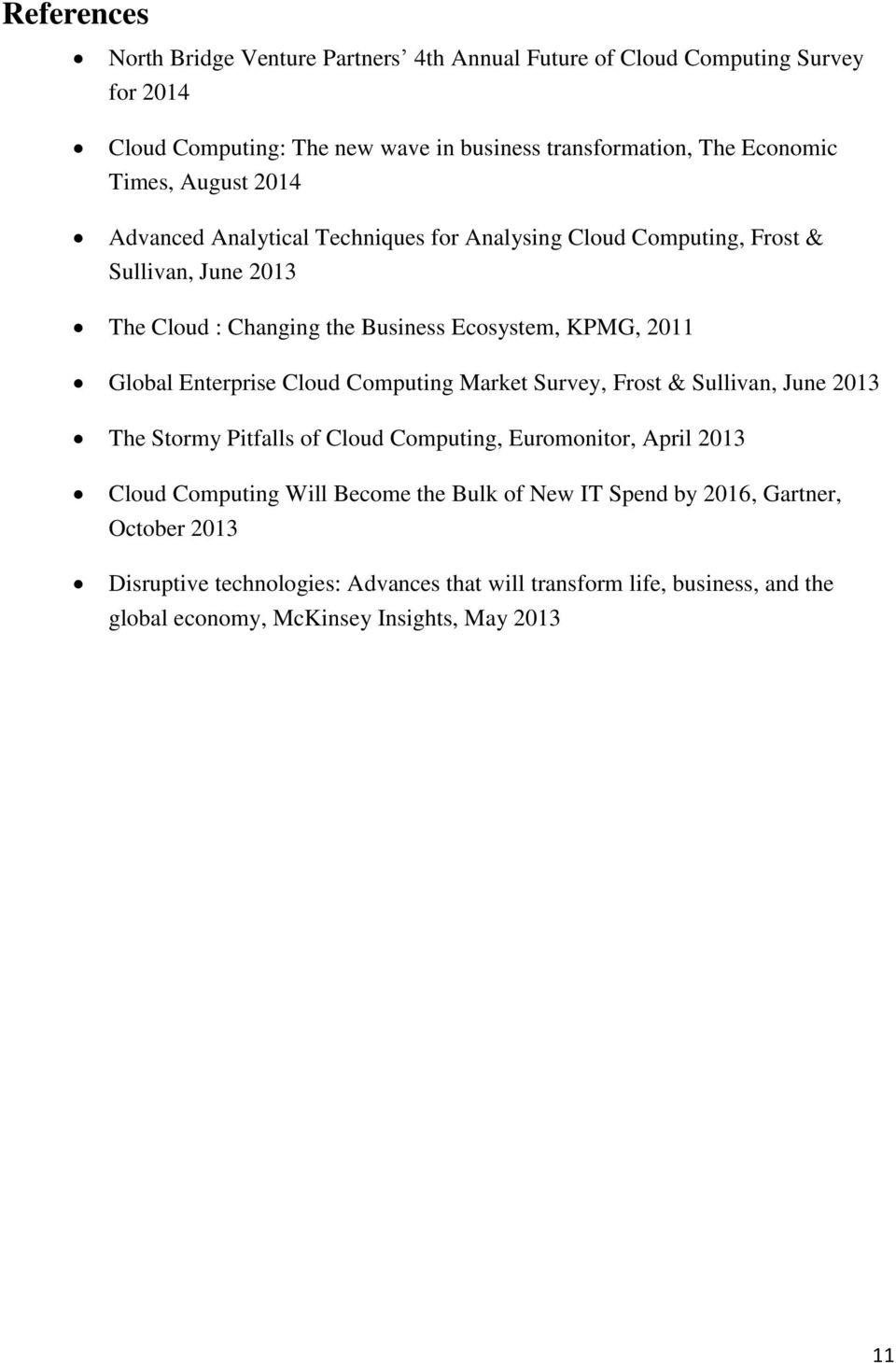 Global Enterprise Cloud Computing Market Survey, Frost & Sullivan, June 2013 The Stormy Pitfalls of Cloud Computing, Euromonitor, April 2013 Cloud Computing Will Become