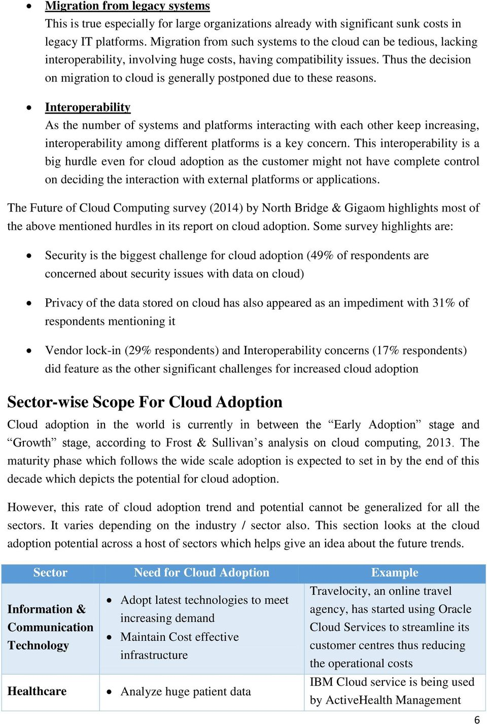 Thus the decision on migration to cloud is generally postponed due to these reasons.