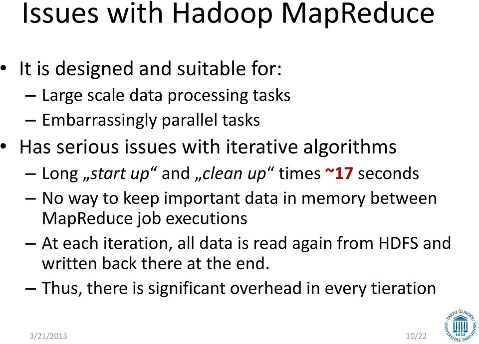 to keep important data in memory between MapReduce job executions At each iteration, all data is read again