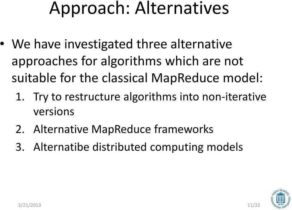 Try to restructure algorithms into non-iterative versions 2.