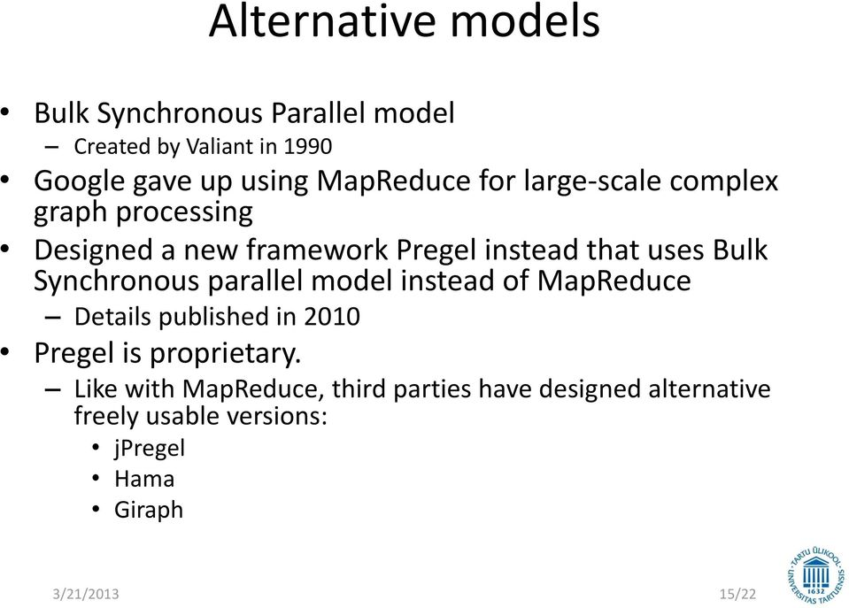 Synchronous parallel model instead of MapReduce Details published in 2010 Pregel is proprietary.