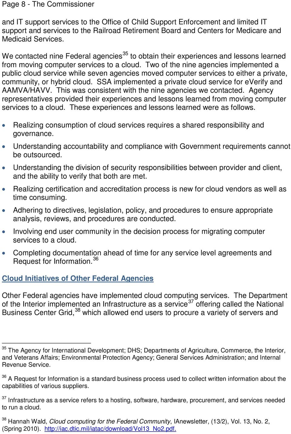 Two of the nine agencies implemented a public cloud service while seven agencies moved computer services to either a private, community, or hybrid cloud.