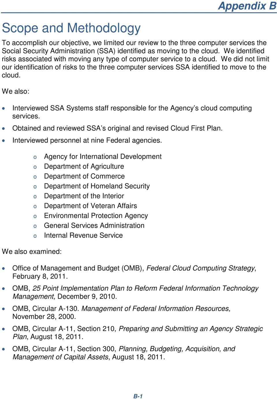 We also: Interviewed SSA Systems staff responsible for the Agency s cloud computing services. Obtained and reviewed SSA s original and revised Cloud First Plan.