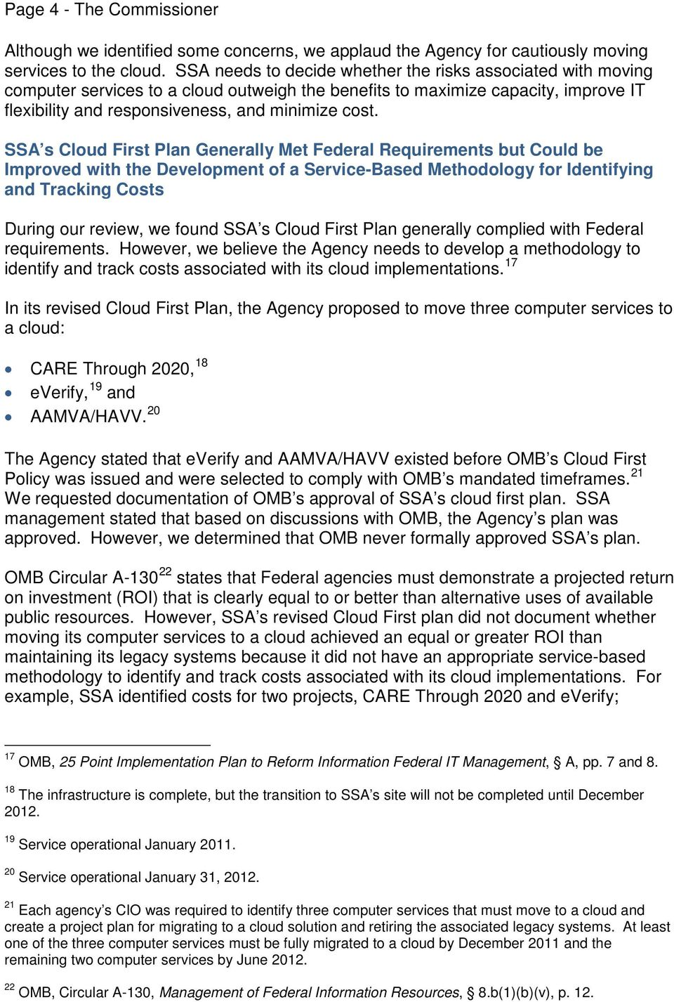 SSA s Cloud First Plan Generally Met Federal Requirements but Could be Improved with the Development of a Service-Based Methodology for Identifying and Tracking Costs During our review, we found SSA