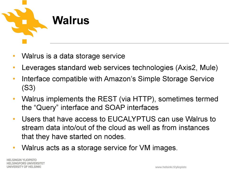 Query interface and SOAP interfaces Users that have access to EUCALYPTUS can use Walrus to stream data into/out