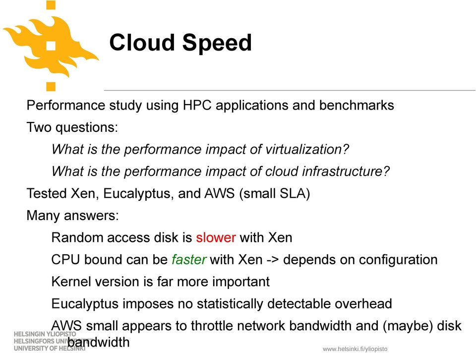 Tested Xen, Eucalyptus, and AWS (small SLA) Many answers: Random access disk is slower with Xen CPU bound can be faster with Xen