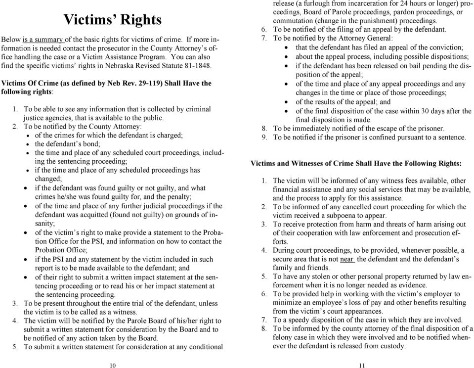 You can also find the specific victims rights in Nebraska Revised Statute 81-1848. Victims Of Crime (as defined by Neb Rev. 29-119) Shall Have the following rights: 1.