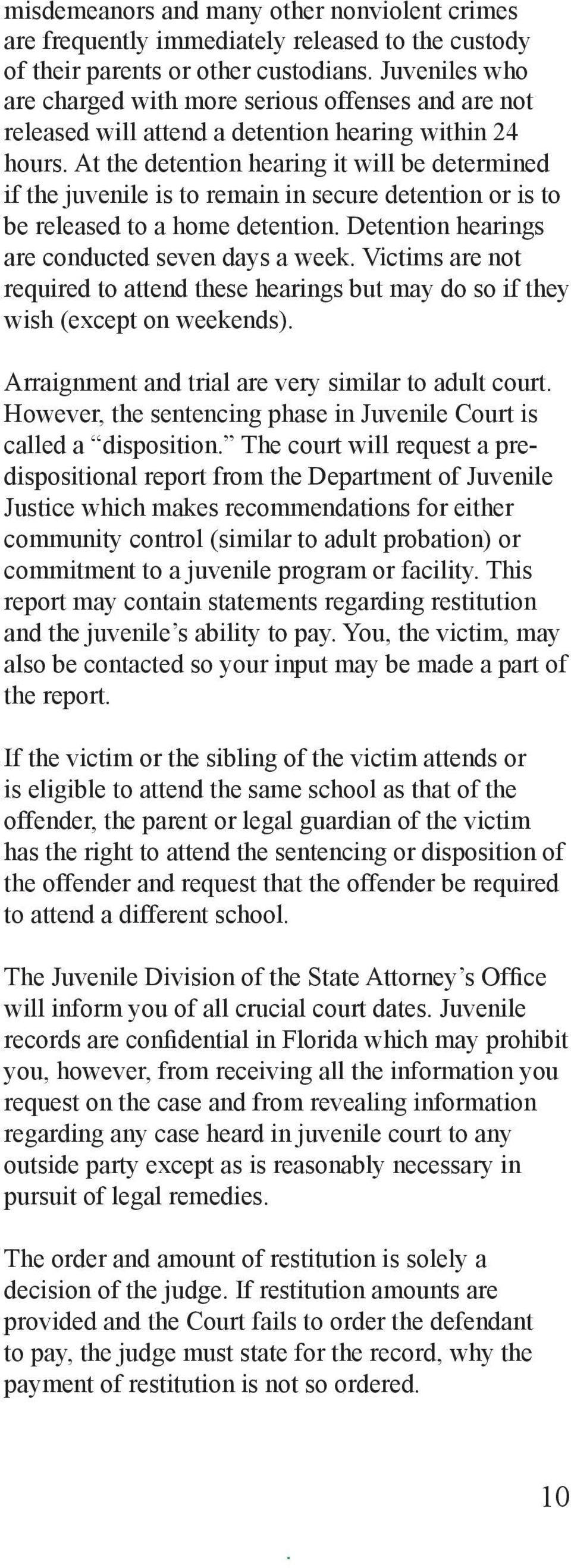 Detention hearings are conducted seven days a week Victims are not required to attend these hearings but may do so if they wish (except on weekends) Arraignment and trial are very similar to adult