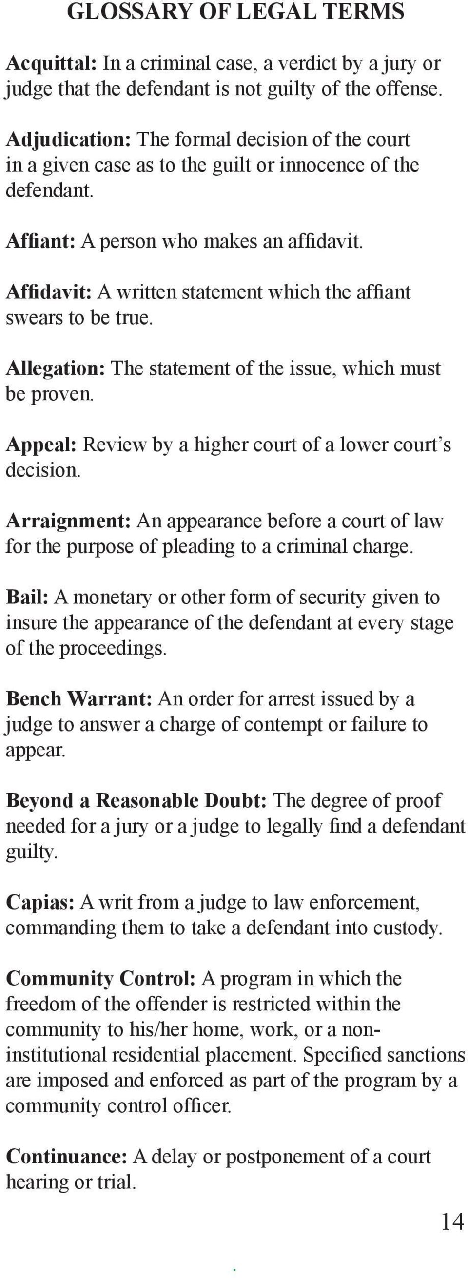 must be proven Appeal: Review by a higher court of a lower court s decision Arraignment: An appearance before a court of law for the purpose of pleading to a criminal charge Bail: A monetary or other
