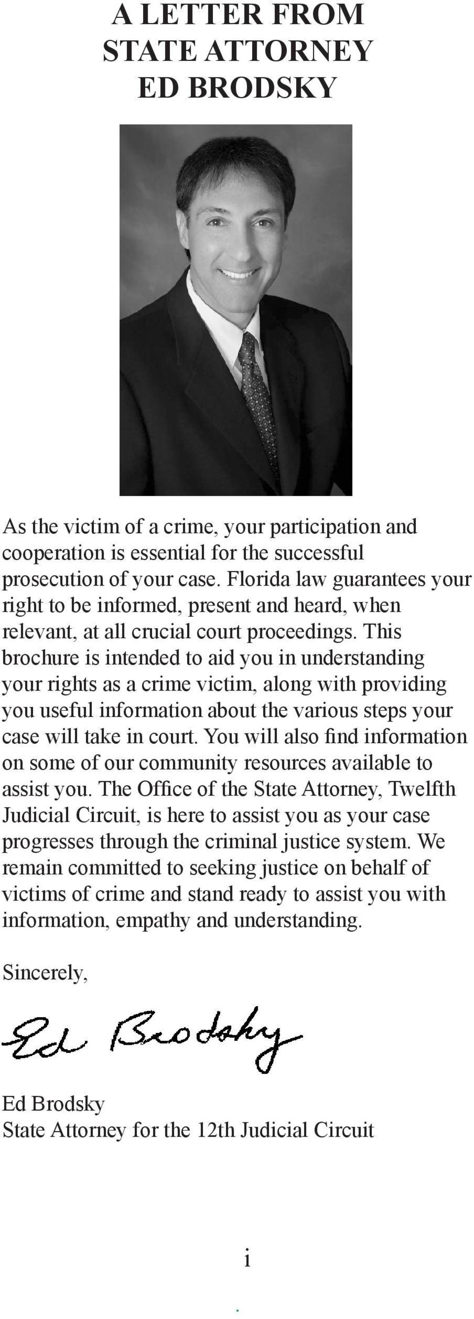 information about the various steps your case will take in court You will also find information on some of our community resources available to assist you The Office of the State Attorney, Twelfth