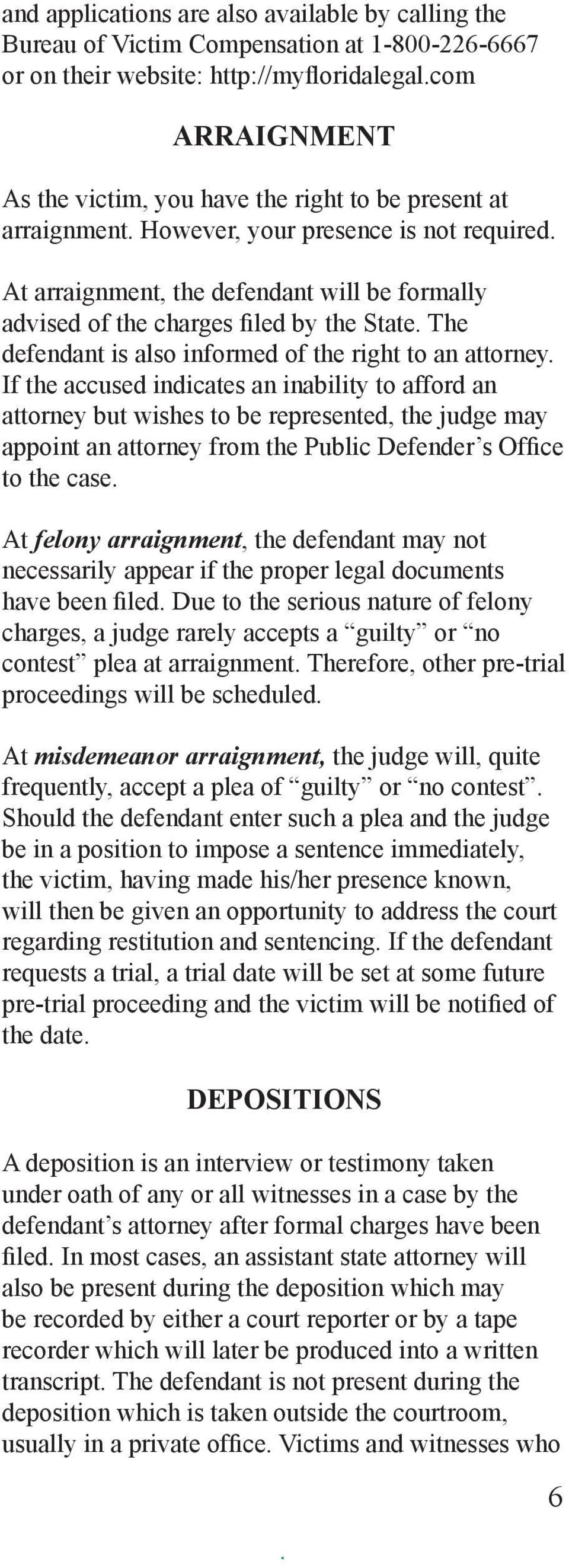 an attorney If the accused indicates an inability to afford an attorney but wishes to be represented, the judge may appoint an attorney from the Public Defender s Office to the case At felony
