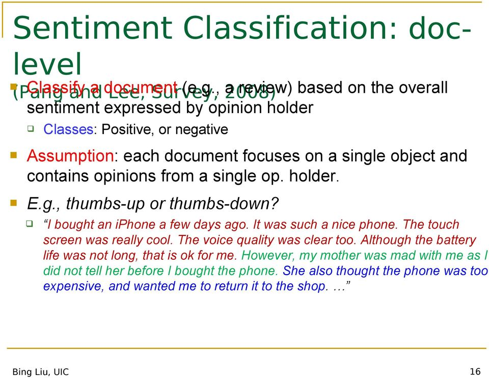 , 2008) a review) based on the overall sentiment expressed by opinion holder Classes: Positive, or negative Assumption: each document focuses on a single object and contains