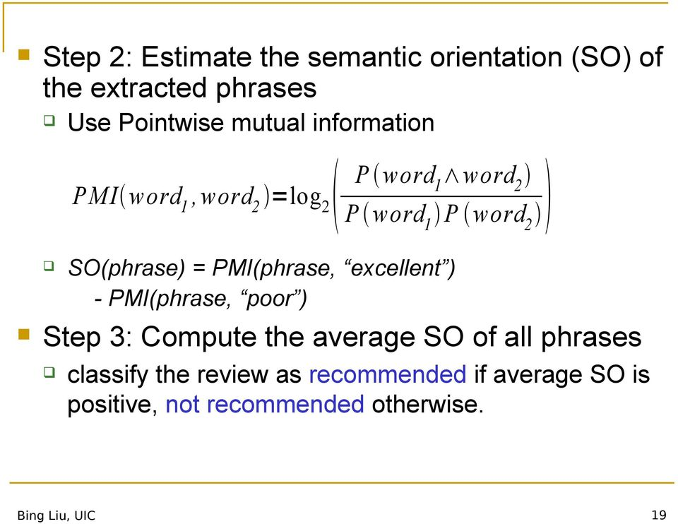 average SO of all phrases PMI word 1, word 2 =log 2 P word 1 word 2 P word 1 P word 2