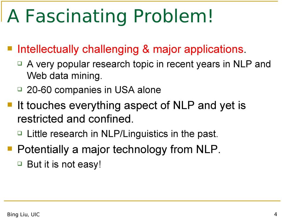 20-60 companies in USA alone It touches everything aspect of NLP and yet is restricted and